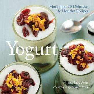 Yogurt: More Than 70 Delicious and Healthy Recipes: Sarina Jacobson, Photography by Danya Weiner