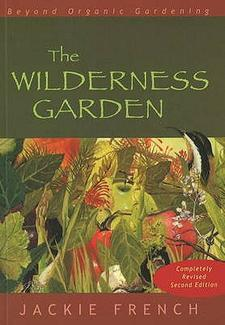 The Wilderness Garden:  Beyond Organic Gardening by Jackie French