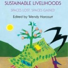 Women reclaiming sustainable livelihoods; Spaces lost, spaces gained; Edited by Wendy harcourt