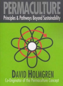 Permaculture: Principles and Pathways Beyond Sustainability By David Holmgren, Co-Originator of the Permaculture Concept