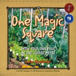 One Magic Square, Grow Your Own Food on One Square Metre by Lolo Houbein. Food plot designs for all seasons in temperate climates.