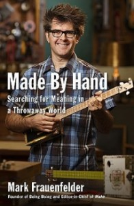 Made by Hand, Searching for meaning in a throwaway world, by Mark Freuenfelder