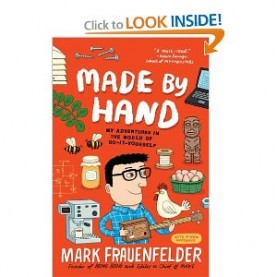 Made by Hand: My Adventures in the World of Do-It-Yourself ; Mark Frauenfelder, editor of Boing Boing and editor in chief of Make
