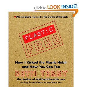 Plastic-Free: How I Kicked the Plastic Habit and How You Can Too by Beth Terry author of MyPlasticFreeLife.com