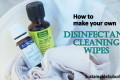 How to make your own Disinfectant Cleaning Wipes | SustainableSuburbia.net