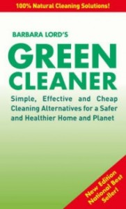 Barbara Lord's Green Cleaner: Simple Effective and Cheap Cleaning Alternatives for a Safer and Healthier Home and Planet