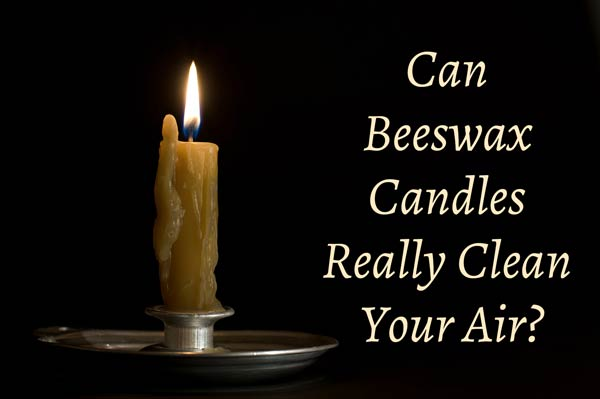 Can beeswax candles really clean your air?