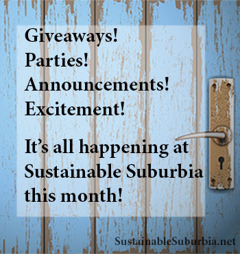 Giveaways! Parties! Excitement! Announcements! It's all happening at Sustainable Suburbia this month