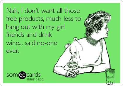 Nah, I don't want all of those free Norwex products, much less to hang out with my girl friends and drink wine... said no-one ever.