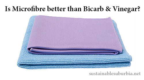 Is Microfiber better than Bicarb and vinegar? | SustainableSuburbia.net